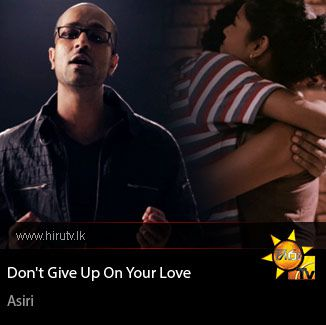 Dont Give Up On Your Love - Asiri