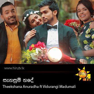 Sanasum Hade - Theekshana Anuradha ft Vidurangi Madumali